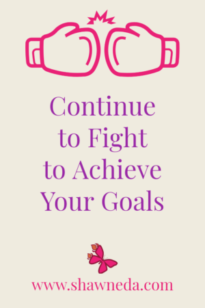 Continue to Fight to Achieve Your Goals