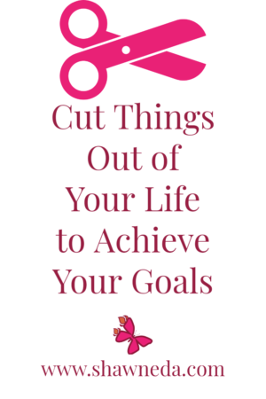 Pinterest Image Cut These Things to Achieve Your Goals