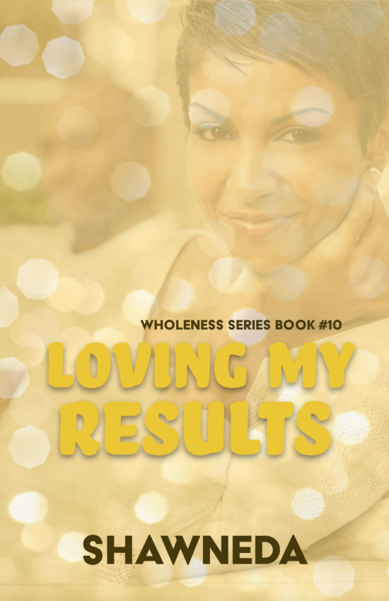 Loving My Results Wholeness Series Book 10 2020 Updated Cover